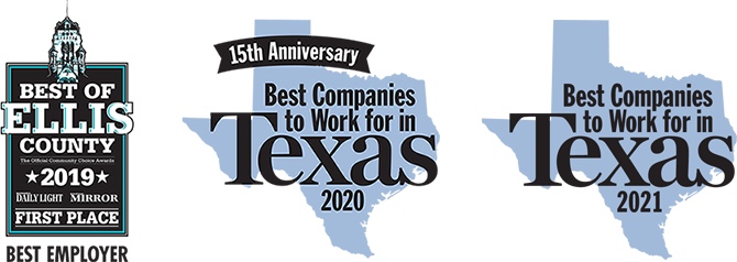 2019 Best Employer in Ellis County, 2021 and 2021 Best Companies to Work For in Texas